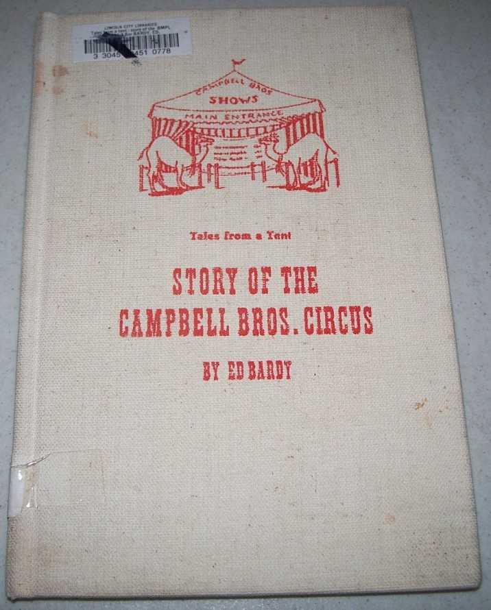 Tales from a Tent: Story of the Campbell Bros. Circus, the Canvas that Covered the Plains, Bardy, Ed