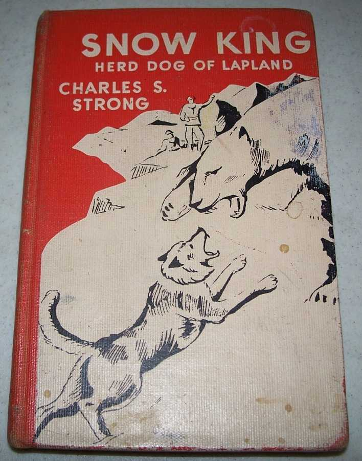 Snow King: Herd Dog of Lapland, Strong, Charles S.