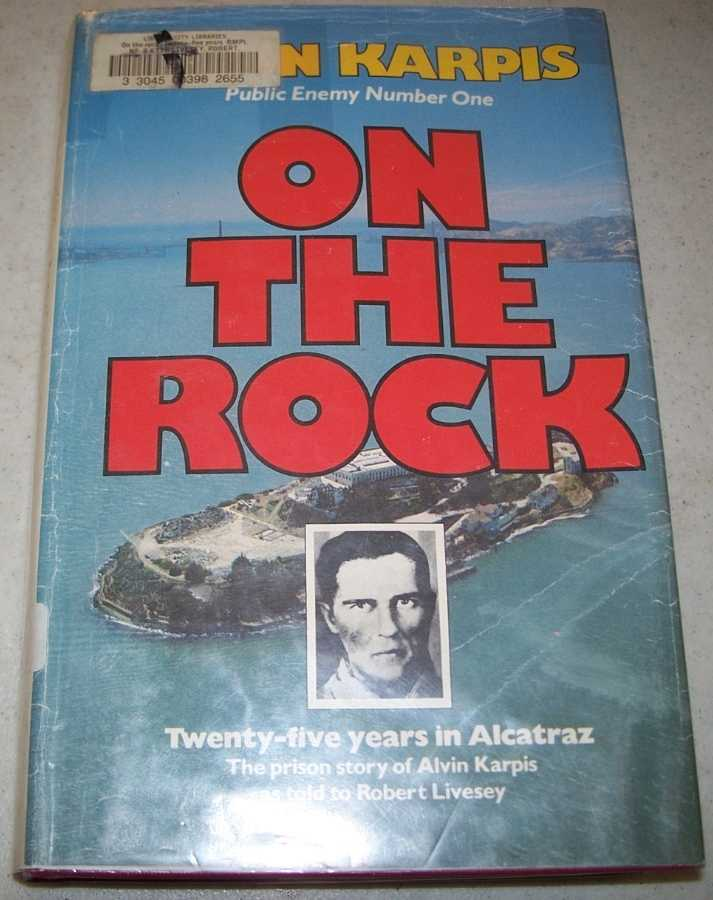 On the Rock: Twenty Five Years in Alcatraz, Karpis, Alvin with Livesey, Robert