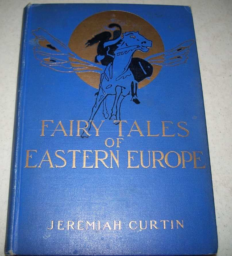 Fairy Tales of Eastern Europe, Curtin, Jeremiah