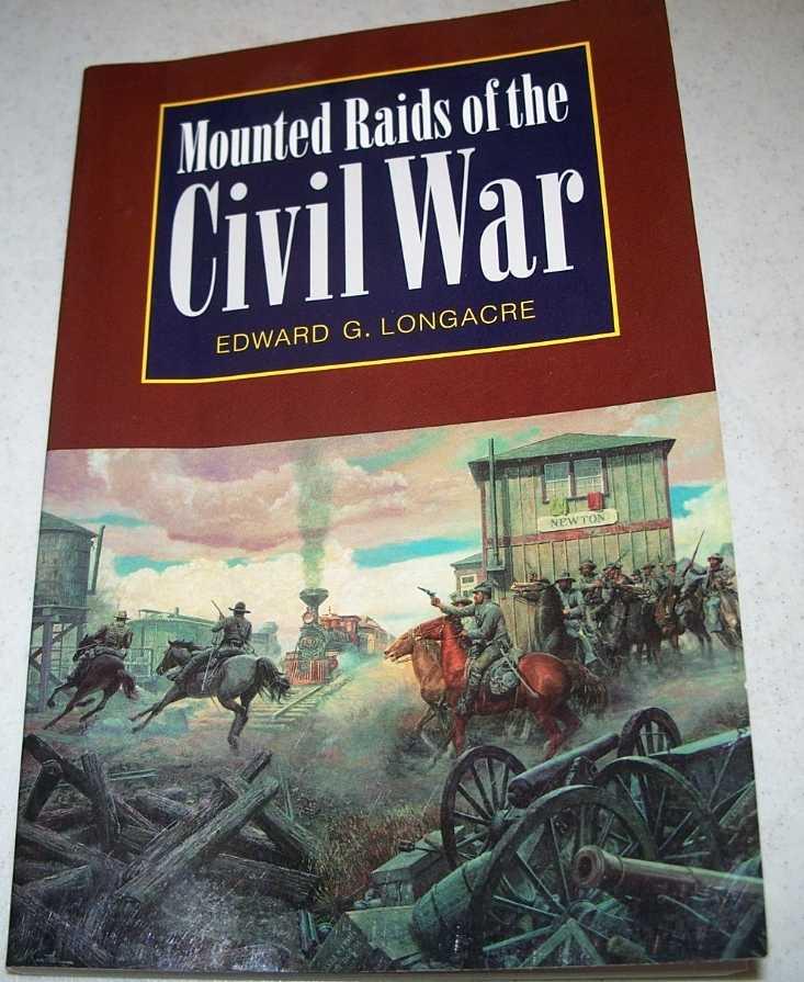 Mounted Raids of the Civil War, Longacre, Edward G.