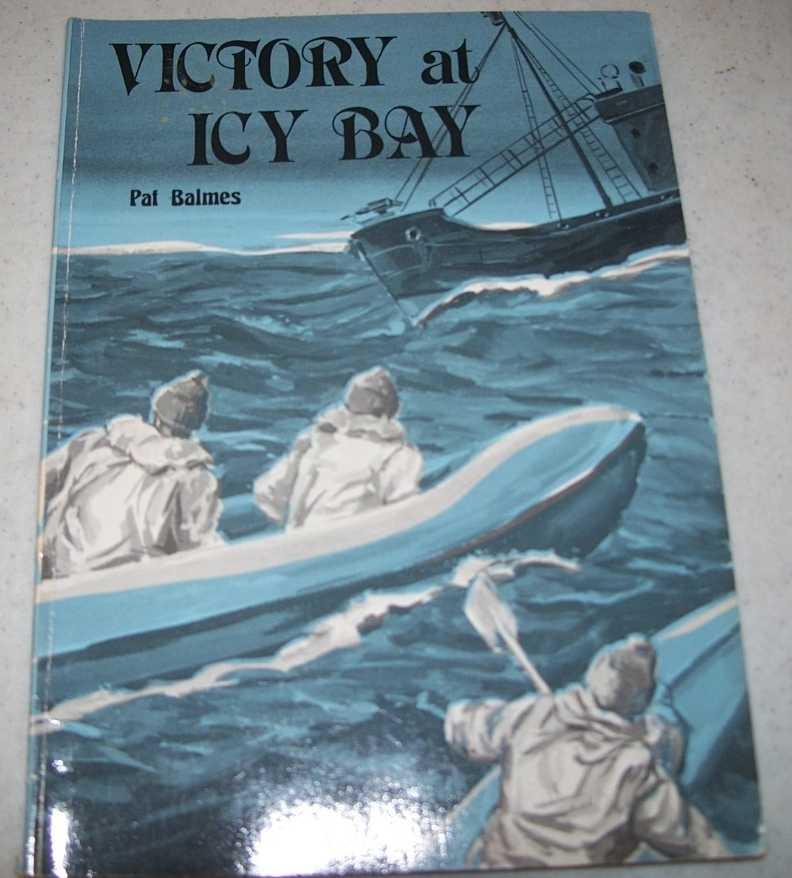 Victory at Icy Bay: A High Adventure Book, Balmes, Pat