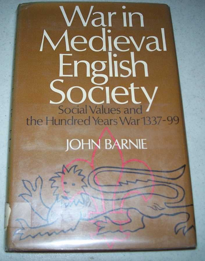 War in Medieval English Society: Social Values in the Hundred Years War 1337-1399, Barnie, John