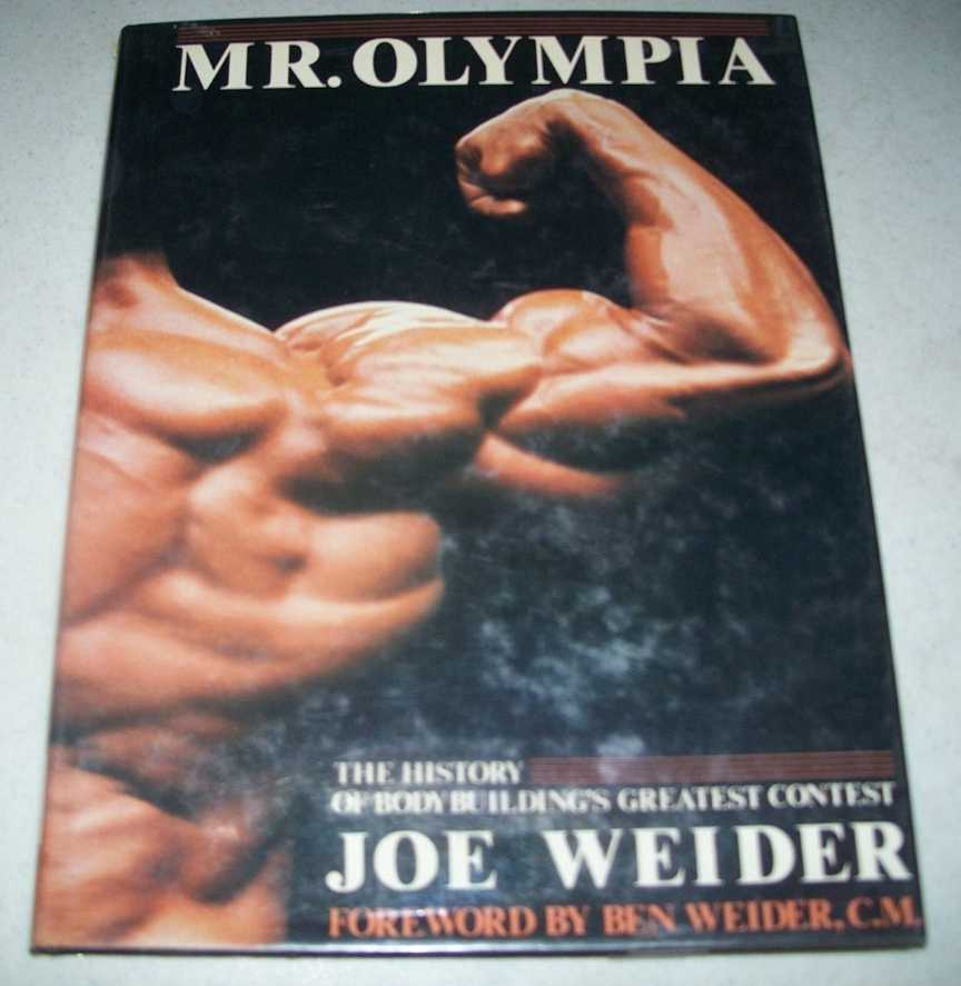 Mr. Olympia: The History of Bodybuilding's Greatest Contest, Weider, Joe