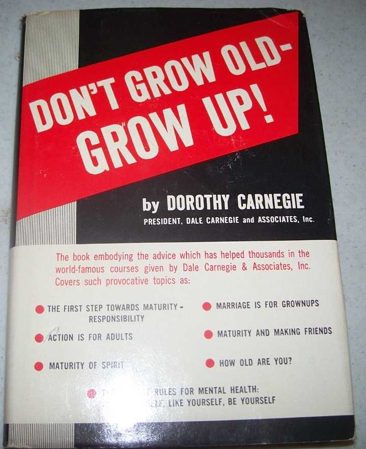 Don't Grow Old-Grow Up!, Carnegie, Dorothy