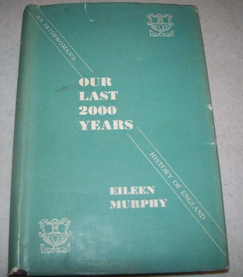 Our Last Two Thousand (2,000) Years: An Irishwoman's History of England, Murphy, Eileen