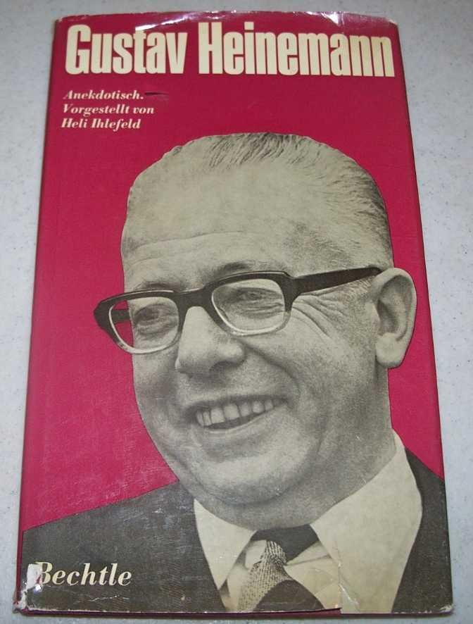Gustav Heinemann: Anekdotisch Vorgestellt von Heli Ihlefeld, Ihlefeld, Heli; Brandt, Willy (vorwort); Heinemann, Gustav
