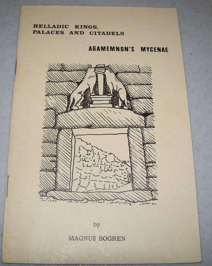 Agamemnon's Mycenae: Helladic Kings, Palaces and Citadels, Bogren, Magnus