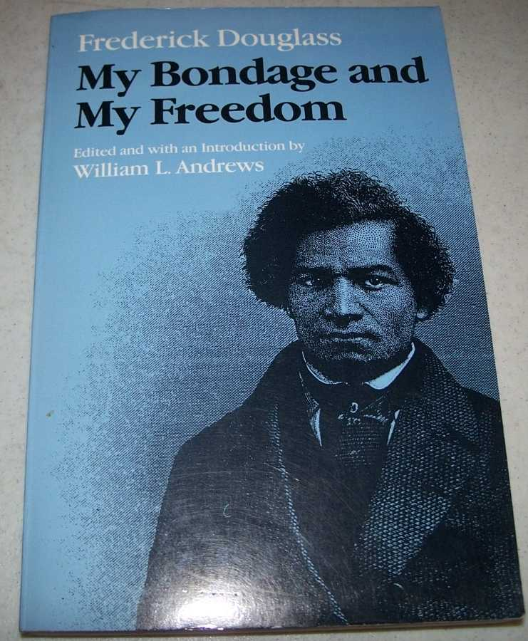 My Bondage and My Freedom (Blacks in the New World series), Douglass, Frederick; Andrews, William L. (ed.)