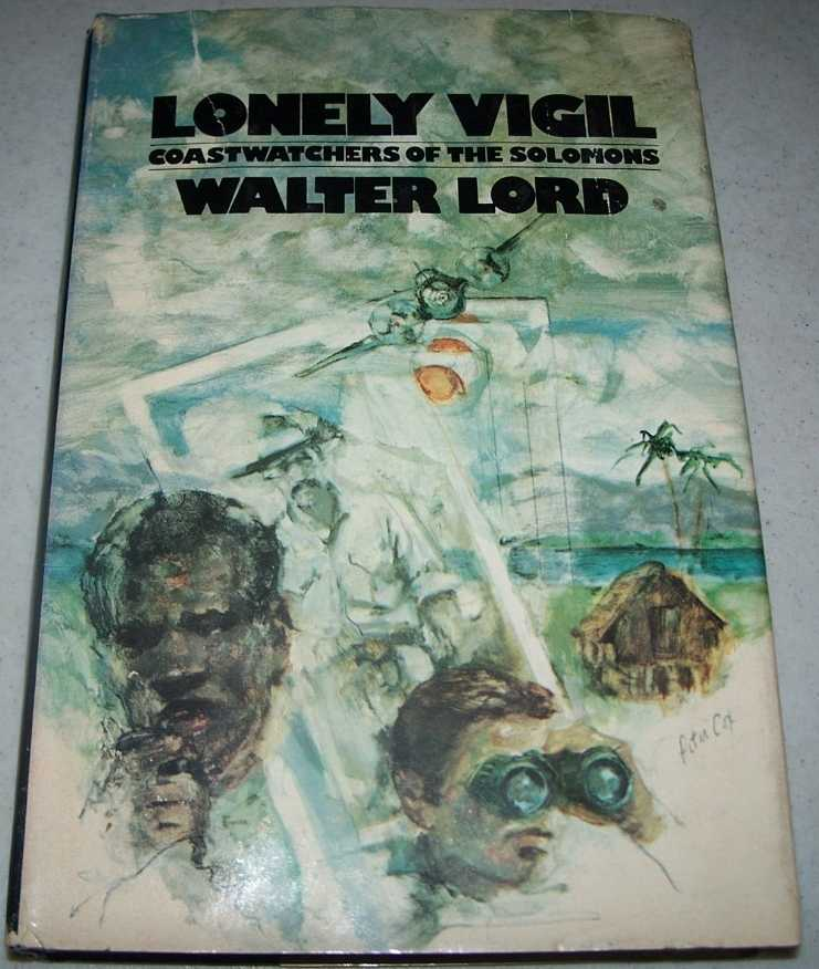 Lonely Vigil: Coastwatchers of the Solomons, Lord, Walter