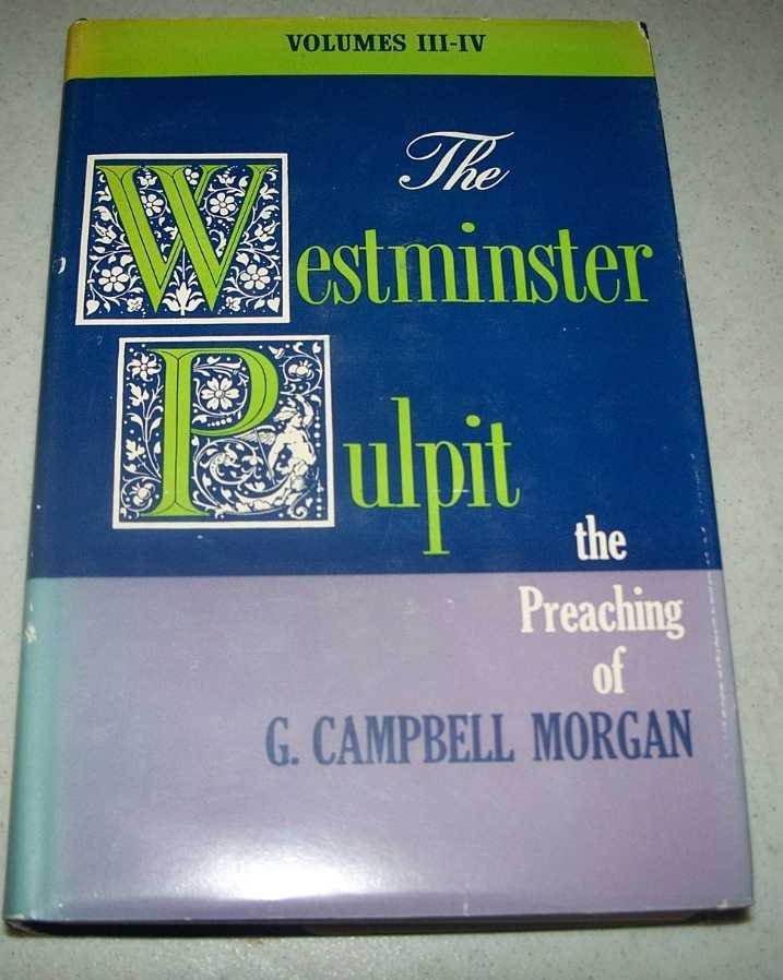 The Westminster Pulpit: The Preaching of G. Campbell Morgan Volumes III-IV, Morgan, G. Campbell