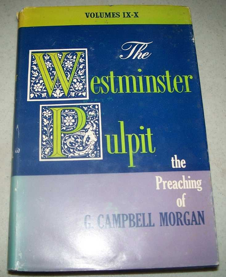 The Westminster Pulpit: The Preaching of G. Campbell Morgan Volumes IX-X, Morgan, G. Campbell
