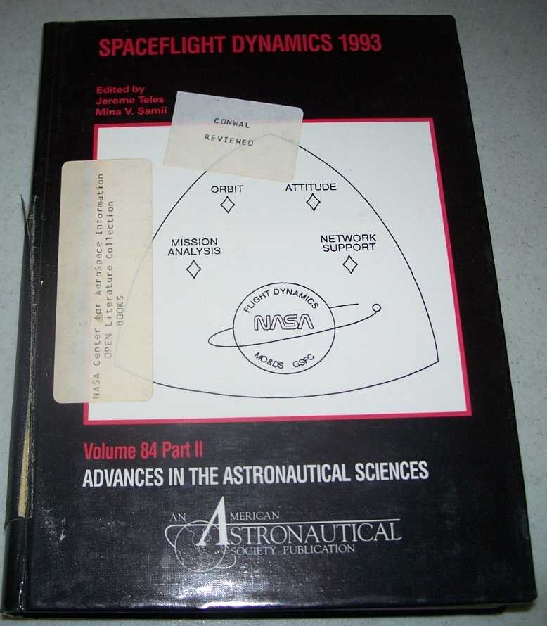 Spaceflight Dynamics 1993: Advances in the Astronautical Sciences Volume 84, Part II, Teles, Jerome; Samil, Mina V. (ed.)