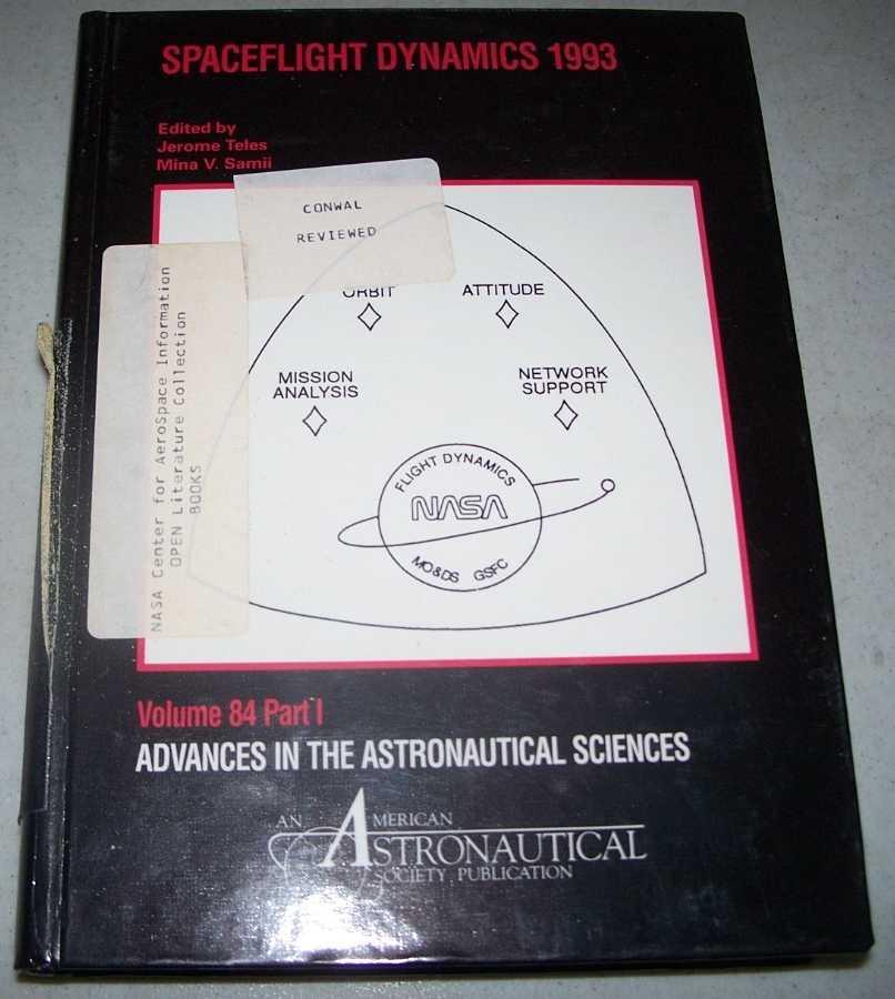 Spaceflight Dynamics 1993: Advances in the Astronautical Sciences Volume 84, Part I, Teles, Jerome; Samil, Mina V. (ed.)