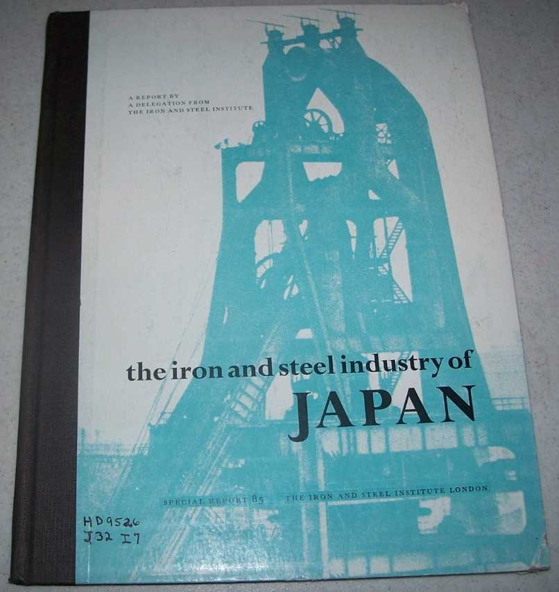 The Iron and Steel Industry of Japan: Report of the Delegation from the Iron and Steel Institute which visited Japan in March and April 1963, N/A