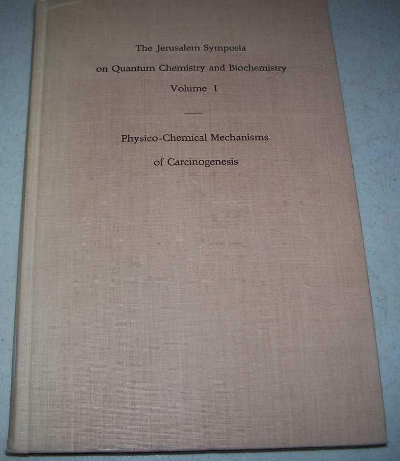 Physico-Chemical Mechanisms of Carcinogenesis: Proceedings of an International Symposium Held in Jerusalem 1968 (The Jerusalem Symposia on Quantum Chemistry and Biochemistry I), Bergmann, Ernst D. and Pullman, Bernard