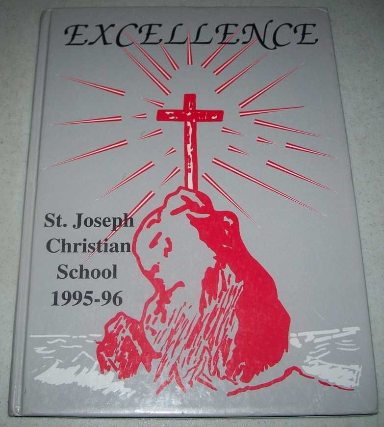 Excellence: Yearbook of St. Joseph Christian School 1995-1996, N/A