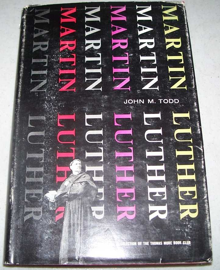 Martin Luther: A Biographical Study, Todd, John M.
