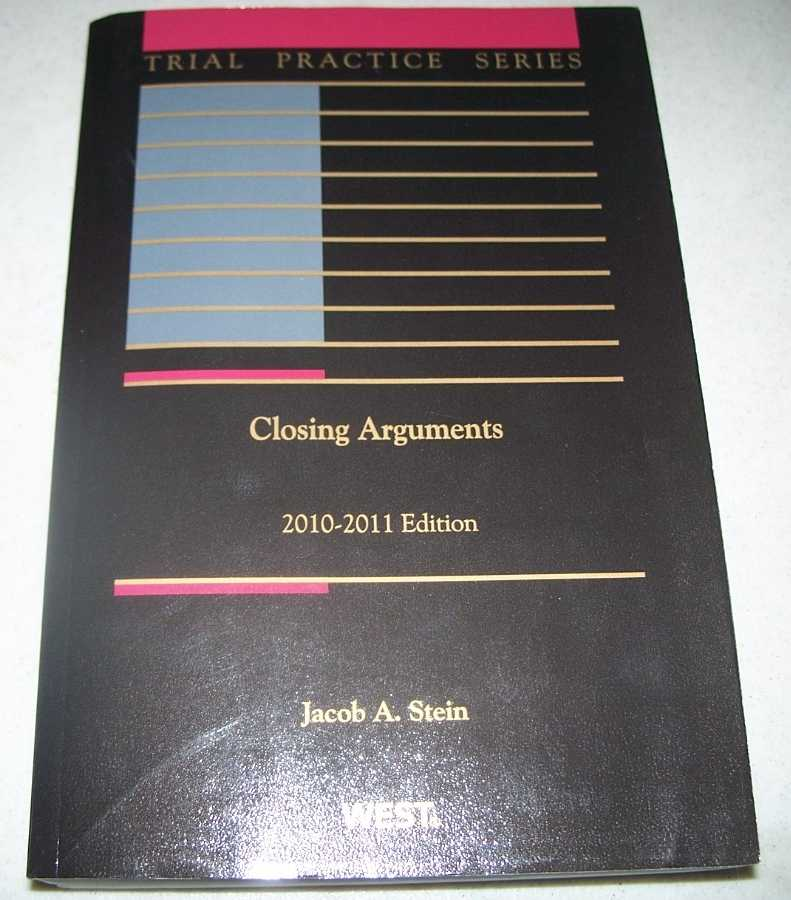 Closing Arguments 2010-2011 Edition (Trial Practice Series), Stein, Jacob A.