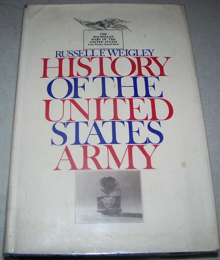 History of the United States Army (The Macmillan Wars of the United States series), Weigley, Russell F.