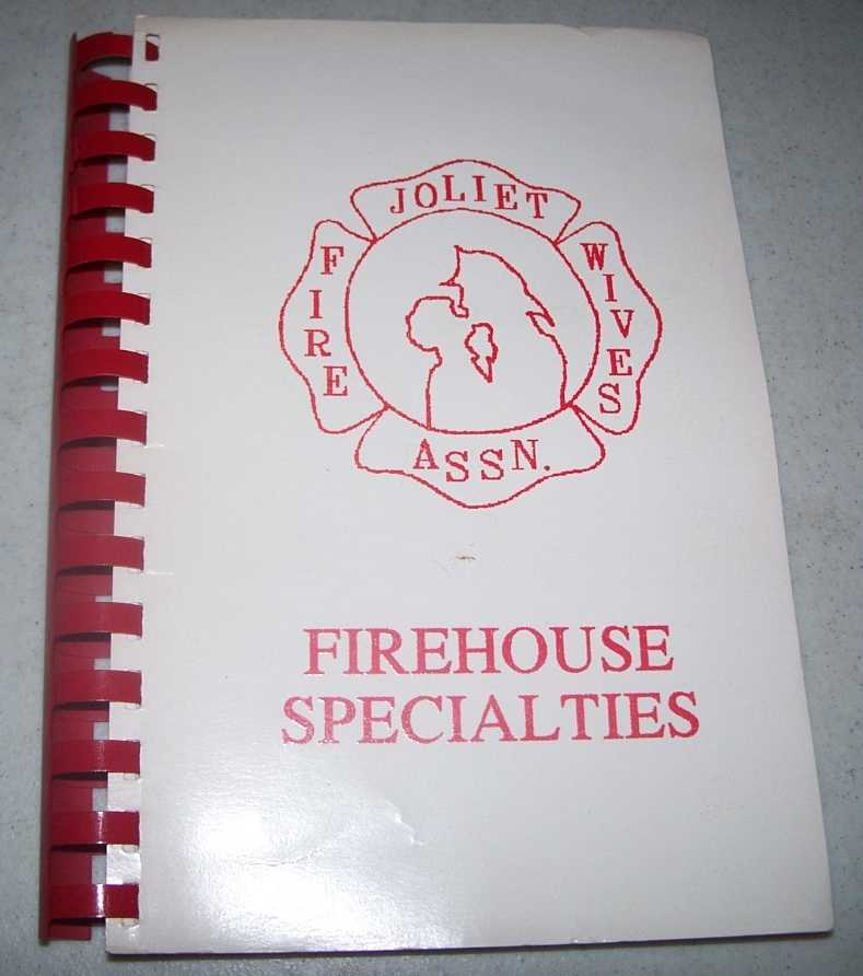 Firehouse Specialties: Recipes Compiled by Joliet Firewives, Joliet Firemen, Relatives and Friends, Various