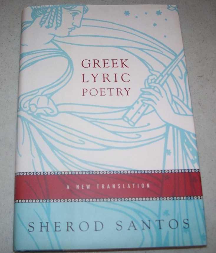 Greek Lyric Poetry: A New Translation, Santos, Sherod