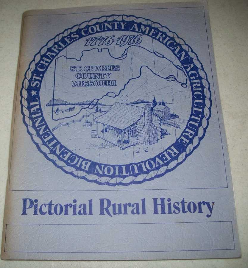 The Agricultural History of St. Charles County Missouri: Pictorial Rural History, Livingston, Dr. Stephen D. (ed.)