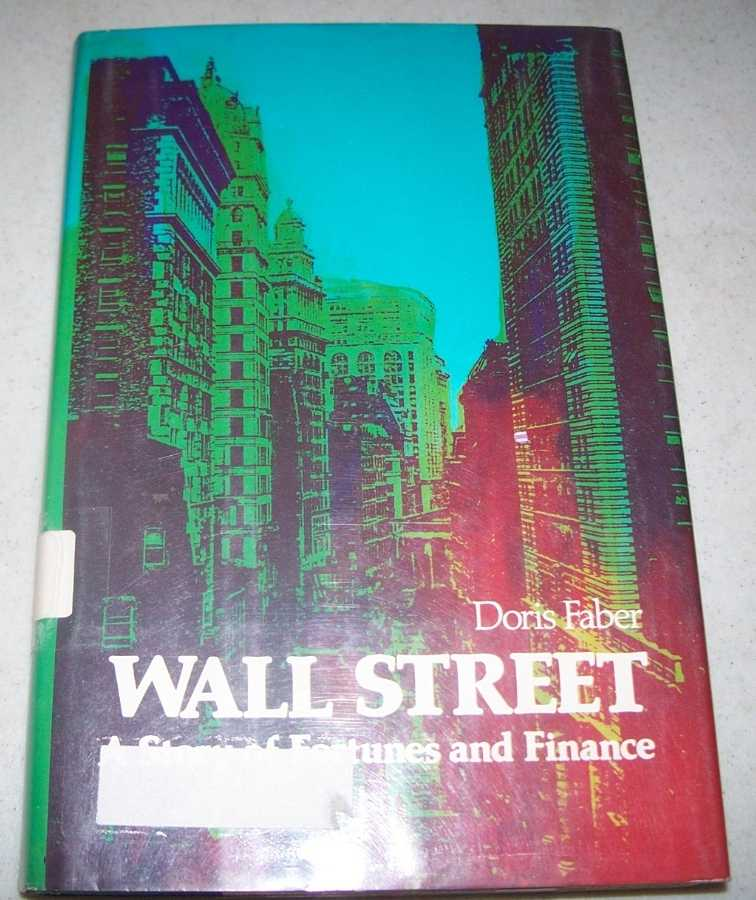 Wall Street: A Story Fortunes and Finance, Faber, Doris