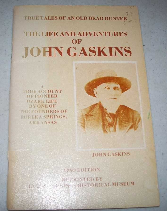 Life and Adventures of John Gaskins in the Early History of Northwest Arkansas: True Tales by an Old Hunter, Gaskins, John