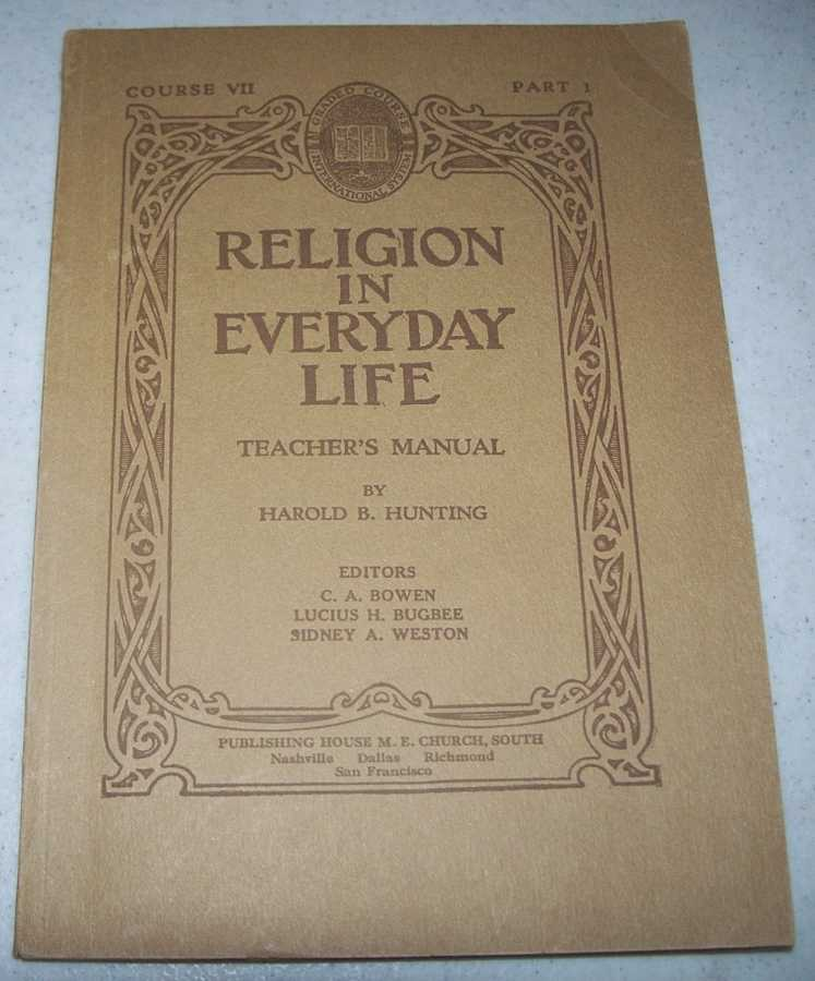 Religion in Everyday Life for Teachers of Pupils about Twelve Years of Age: Teacher's Manual Course II, Part One, Hunting, Harold B.