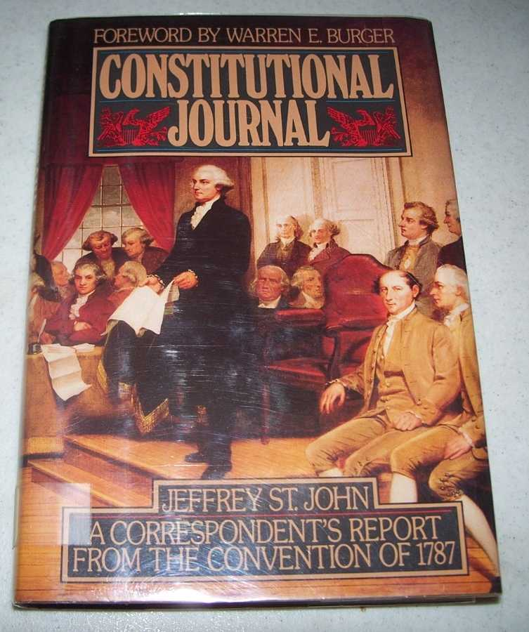 Constitutional Journal: A Correspondent's Report from the Convention of 1787, St. John, Jeffrey