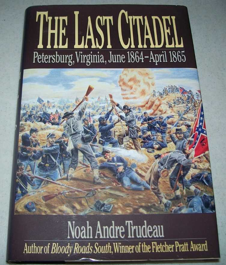 The Last Citadel: Petersburg, Virginia June 1864-April 1865, Trudeau, Noah Andre