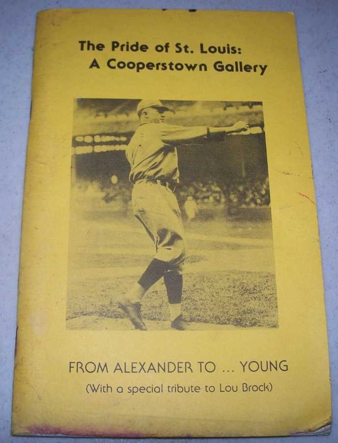 The Pride of St. Louis: A Cooperstown Gallery from Alexander to Young (with a Special Tribute to Lou Brock), Borst, Bill