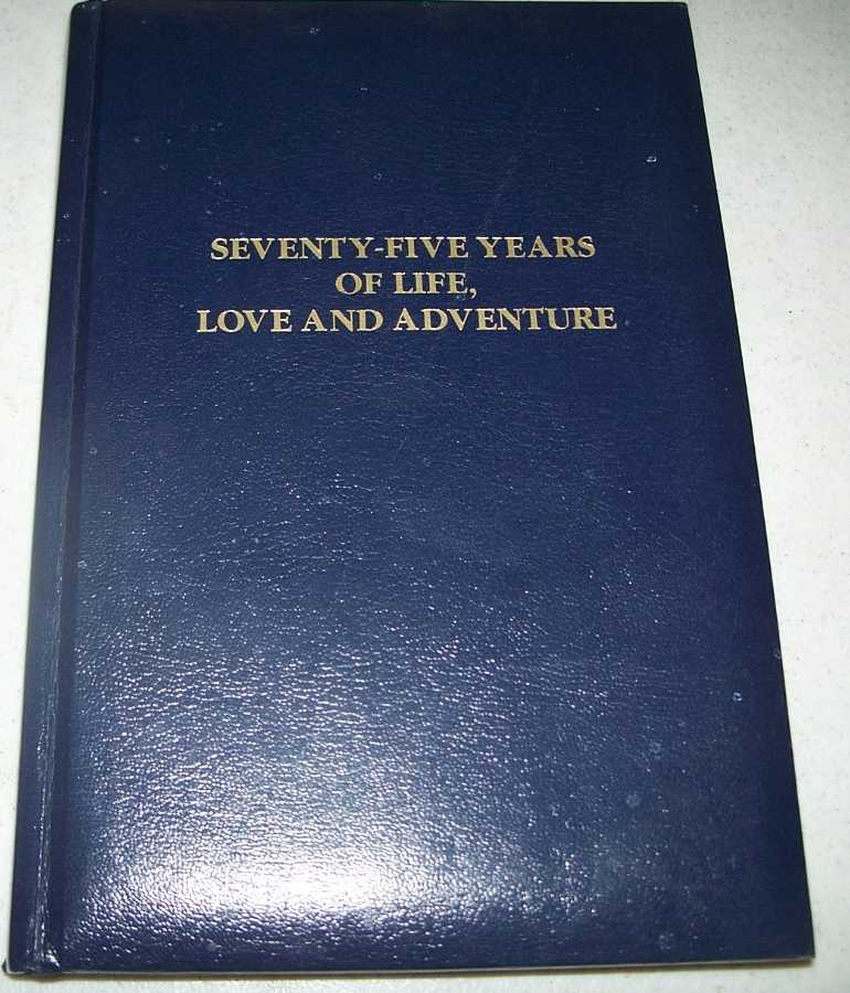Seventy Five Years of Life, Love and Adventure, Zeller, Roger L.