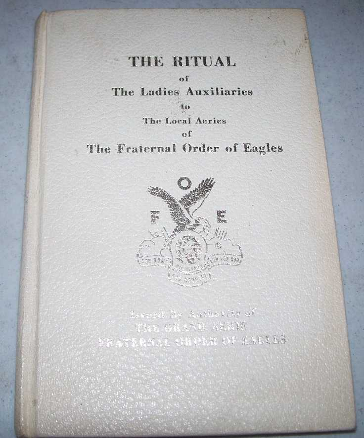 The Ritual of the Ladies Auxiliaries to the Local Aeries of the Fraternal Order of Eagles (FOE), N/A
