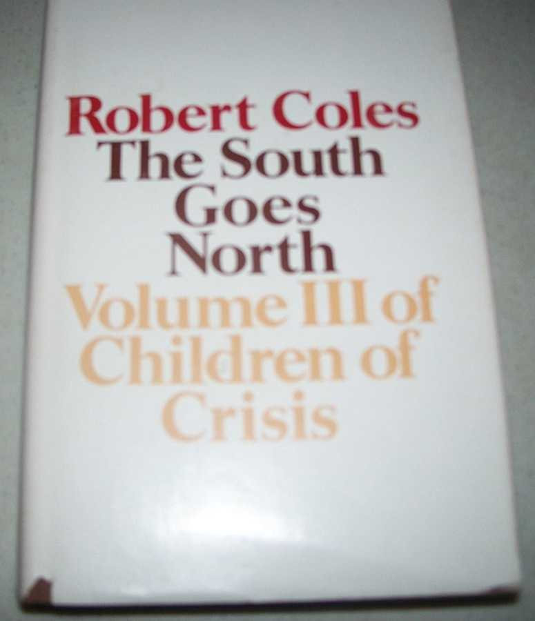 The South Goes North: Volume III of Children of Crisis, Coles, Robert