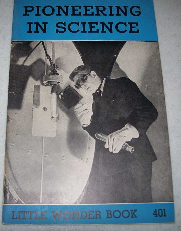 Pioneering in Science: Little Wonder Book 401, Heppes, Reuben S.