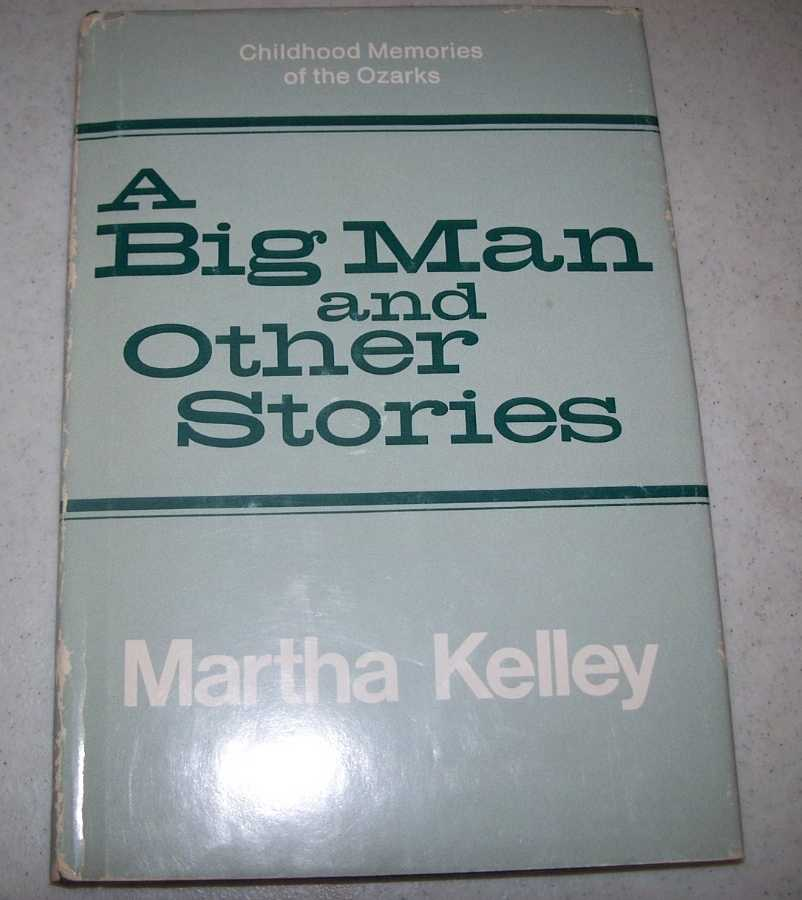 A Big Man and Other Stories: Childhood Memories of the Ozarks, Kelley, Martha