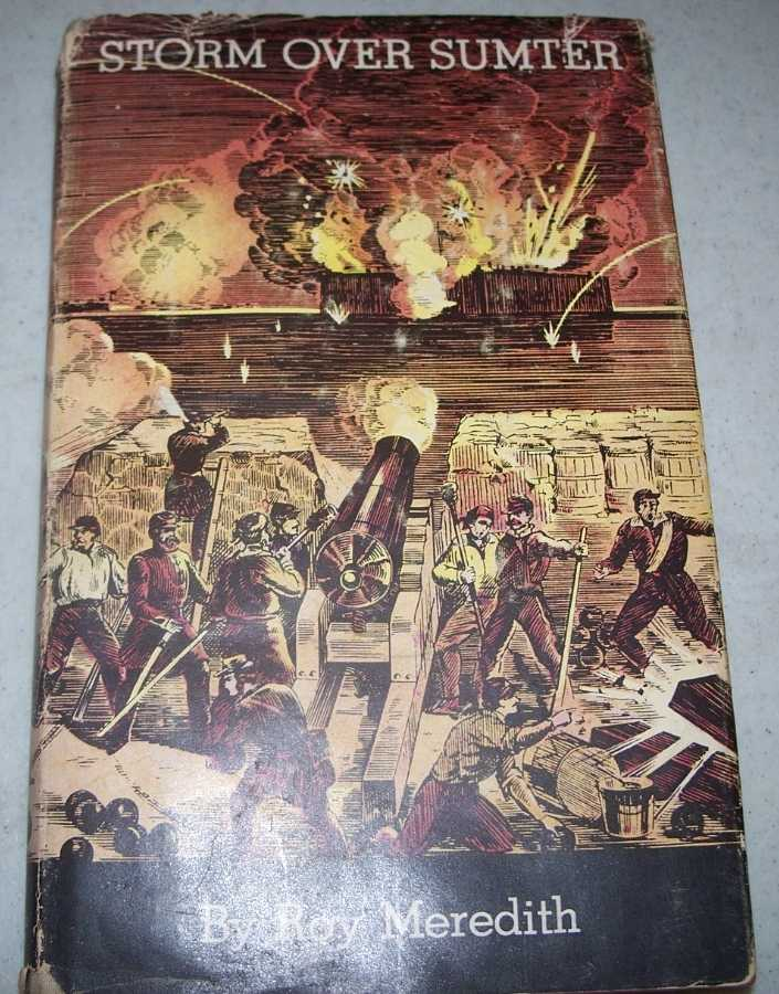 Storm Over Sumter: The Opening Engagement of the Civil War, Meredith, Roy