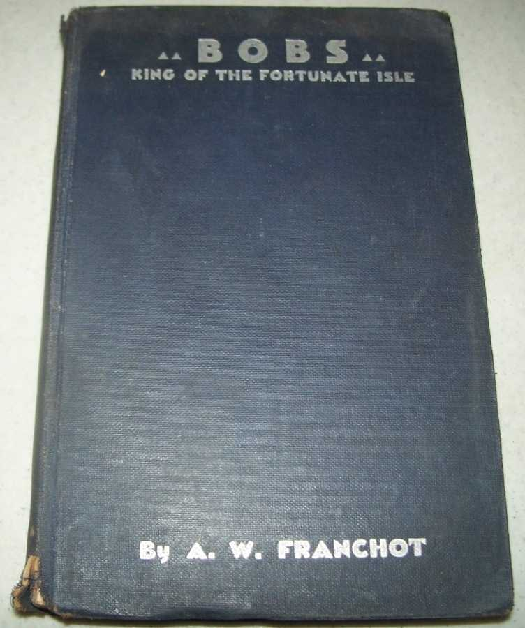 Bobs, King of the Fortunate Isle, Franchot, A.W.