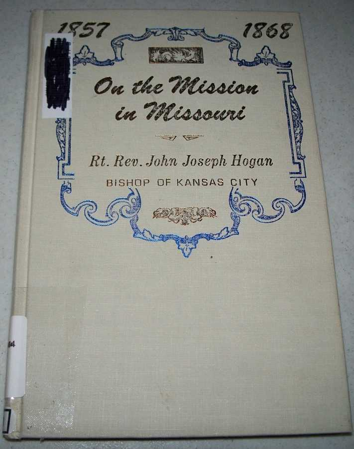 On the Mission in Missouri 1857-1868, Hogan, Rt. Rev. John Joseph