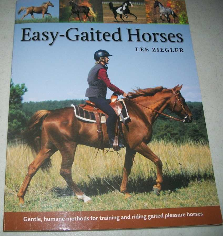 Easy-Gaited Horses: Gentle, Humane Methods for Training and Riding Gaited Pleasure Horses, Ziegler, Lee