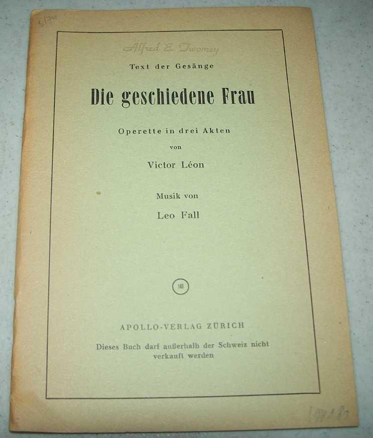 Text der Gesange Die Geschiedene Frau: Operette in Drei Akten, Leon, Victor; Fall, Leo