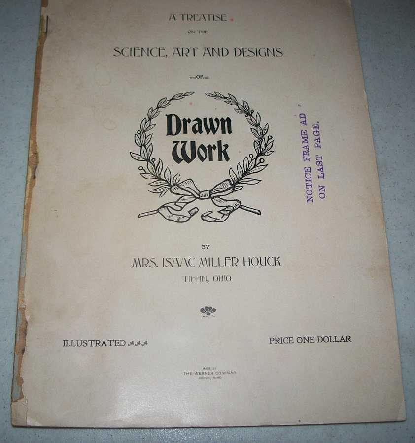 A Treatise on the Science, Art and Designs of Drawn Work, Houck, Mrs. Isaac Miller