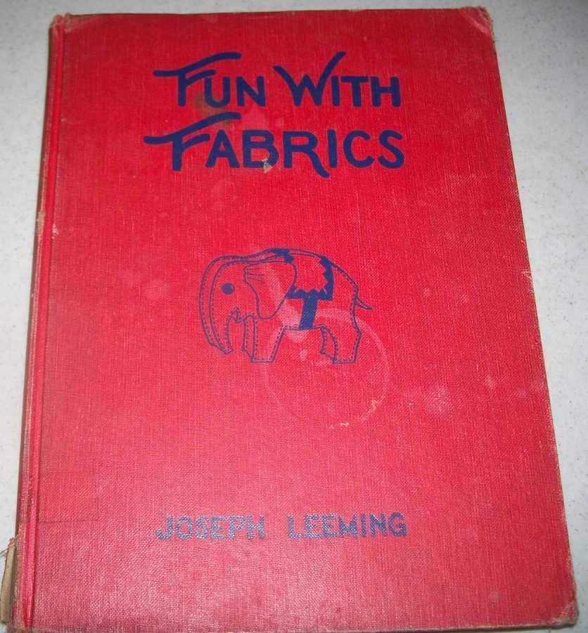 Fun with Fabrics: Amusing, Interesting and Useful Things to Make of Cloth and Felt, Leeming, Joseph