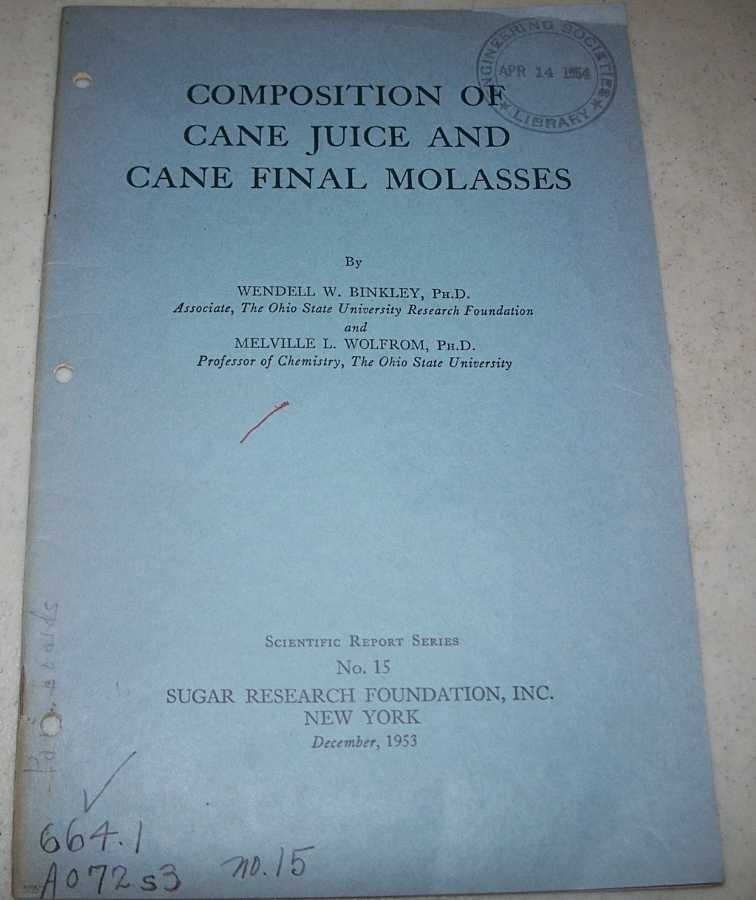 Composition of Cane Juice and Cane Final Molasses (Scientific Report Series No. 15), Binkley, Wendell W. and Wolfrom, Melville L.