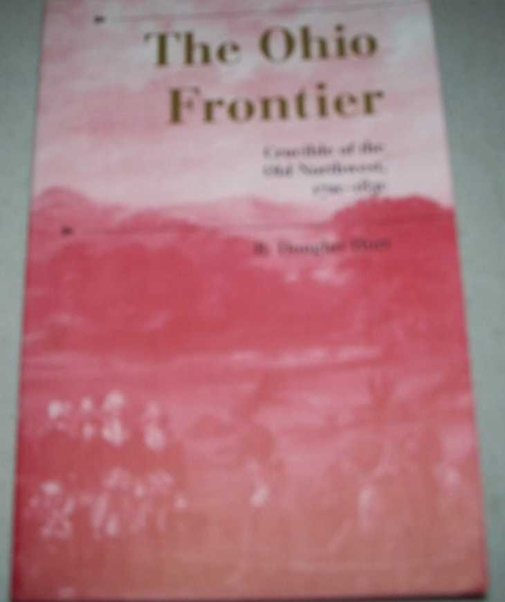 The Ohio Frontier: Crucible of the Old Northwest 1720-1830, Hurt, R. Douglas