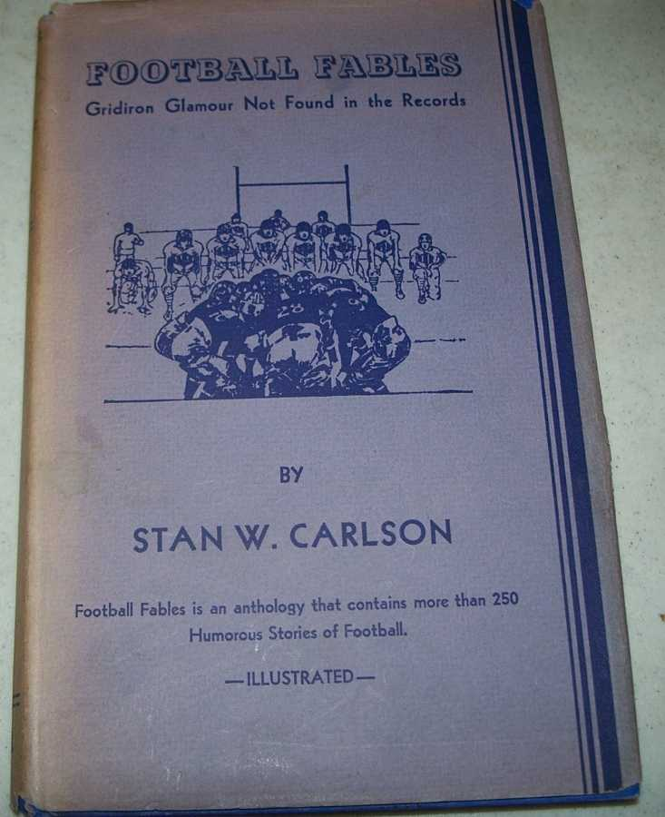 Football Fables: Some Gridiron Glamour Not Found in the Records, Carlson, Stan W.