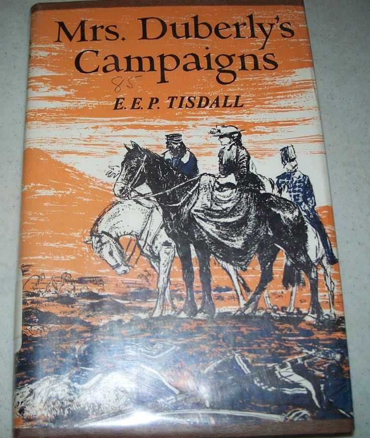 Mrs. Duberly's Campaigns: An Englishwoman's Experiences in the Crimean War and Indian Mutiny, Tisdall, E.E.P.
