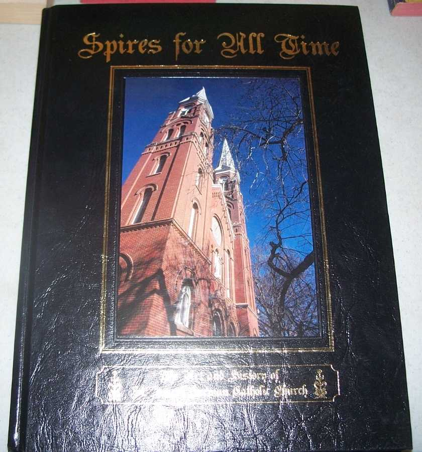 Spires for All Time: The Art and History of St. Joseph German Catholic Church, Adams, Mary Christine and Thomas, Teresa Ann